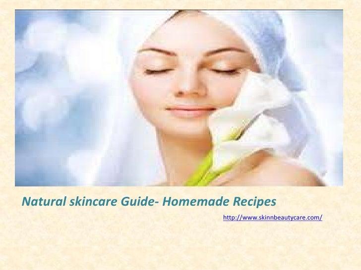 Natural skincare Guide- Homemade Recipes                               http://www.skinnbeautycare.com/