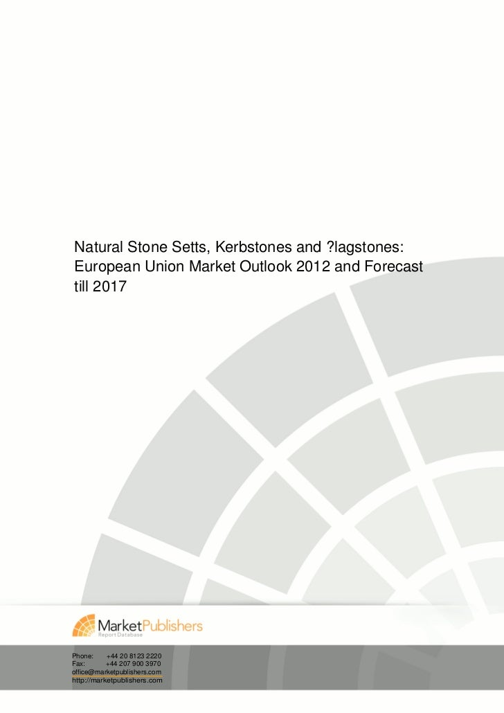 Natural Stone Setts, Kerbstones and ?lagstones:European Union Market Outlook 2012 and Forecasttill 2017Phone:     +44 20 8...