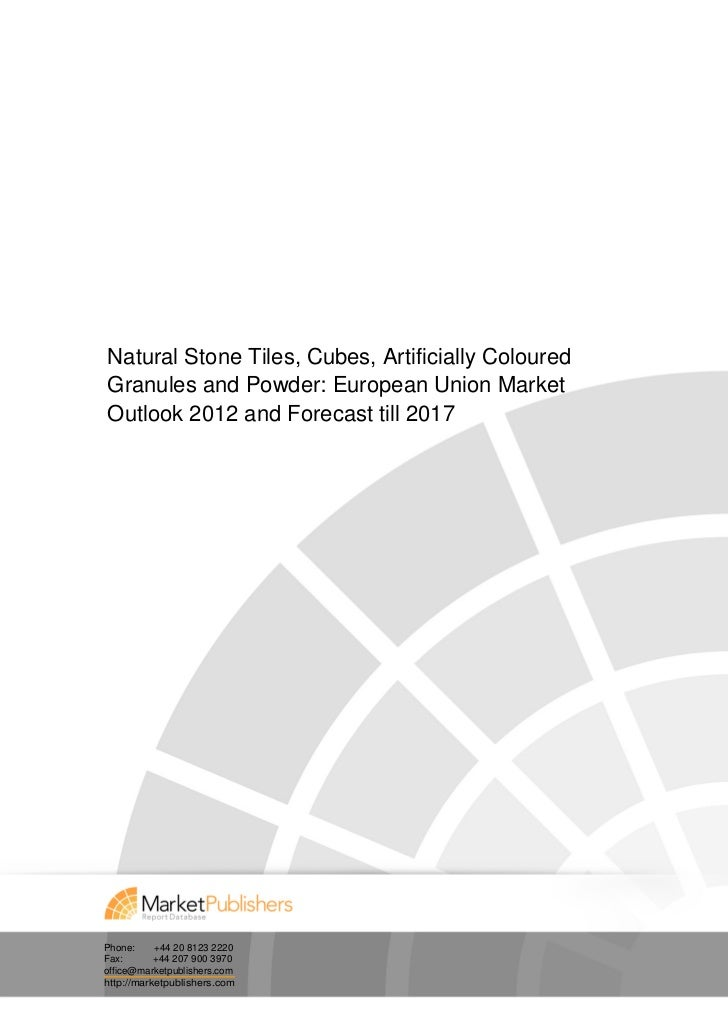 Natural Stone Tiles, Cubes, Artificially Coloured Granules and Powder: European Union Market Outlook 2012 and Forecast till 2017
