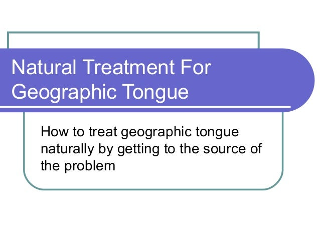 Natural Treatment ForGeographic Tongue   How to treat geographic tongue   naturally by getting to the source of   the prob...