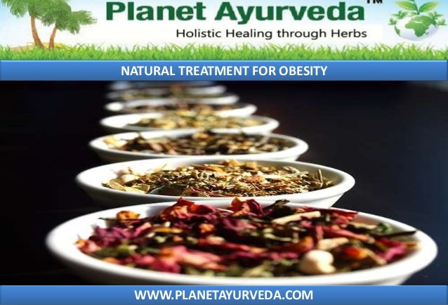 NATURAL TREATMENT FOR OBESITY  WWW.PLANETAYURVEDA.COM