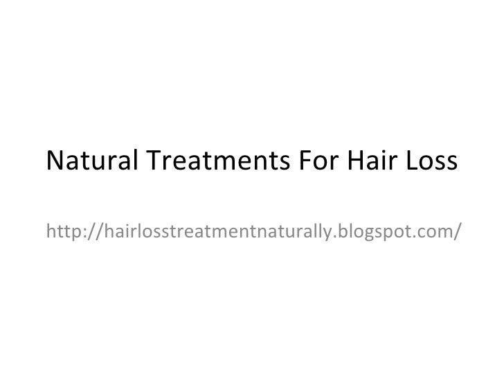 Natural Treatments For Hair Losshttp://hairlosstreatmentnaturally.blogspot.com/