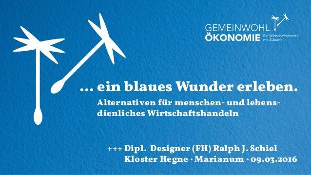 … ein blaues Wunder erleben. Alternativen für menschen- und lebens- dienliches Wirtschaftshandeln +++Dipl. Designer (FH) R...