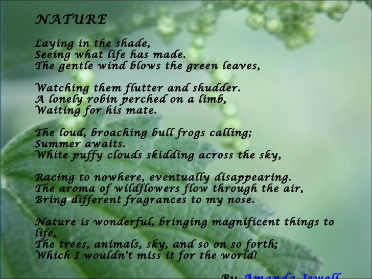 NATURE    Laying in the shade, Seeing what life has made. The gentle wind blows the green leaves, Watching them flutter an...