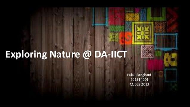 Exploring Nature @ DA-IICT Palak Sanghani 201314001 M.DES 2013