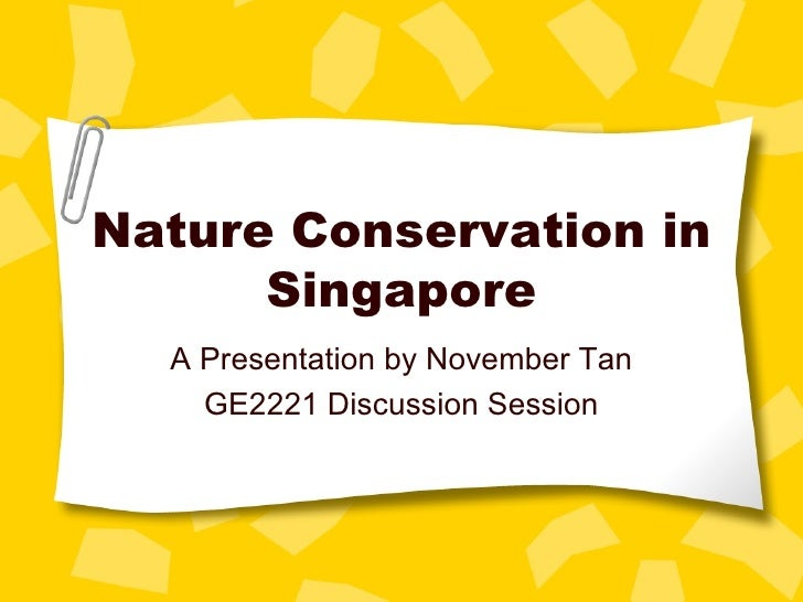 Nature Conservation in Singapore A Presentation by November Tan GE2221 Discussion Session