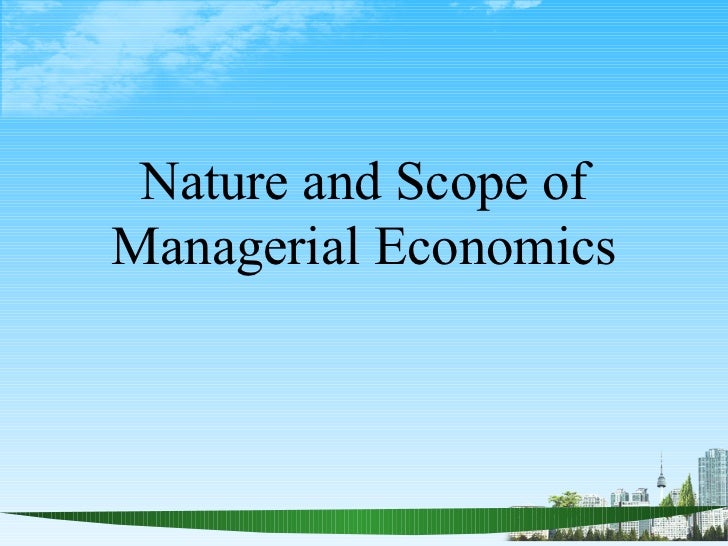 Nature and Scope ofManagerial Economics