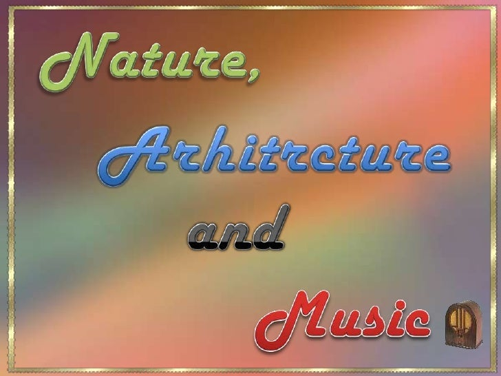 Nature,<br />Arhitrcture<br />and<br />Music<br />