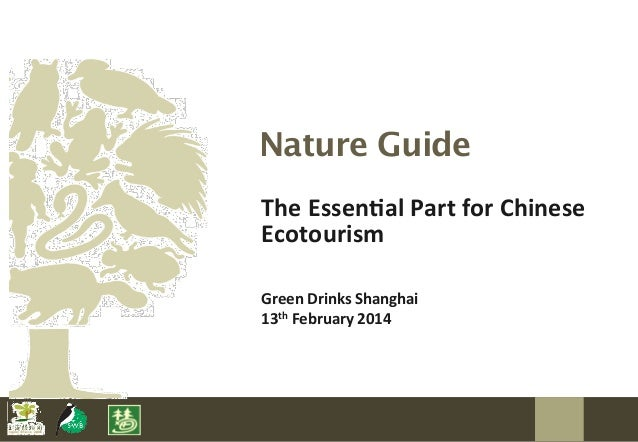 Nature Guide The	   Essen(al	   Part	   for	   Chinese	    Ecotourism Green	   Drinks	   Shanghai 13th	   February	   2014