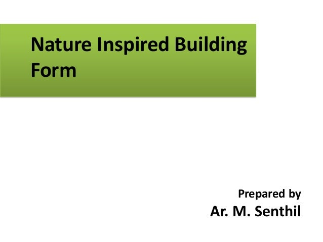 Nature Inspired Building Form  Prepared by  Ar. M. Senthil