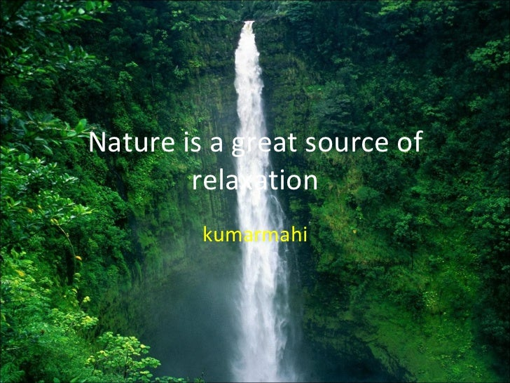 Nature is a great source of relaxation