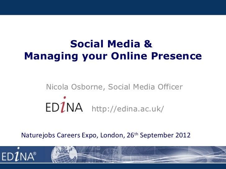 Social Media &Managing your Online Presence       Nicola Osborne, Social Media Officer                     http://edina.ac...