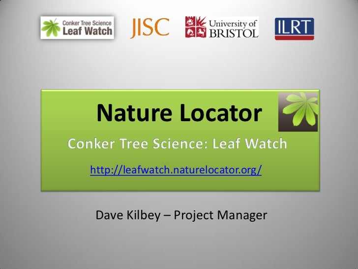 Nature Locatorhttp://leafwatch.naturelocator.org/ Dave Kilbey – Project Manager