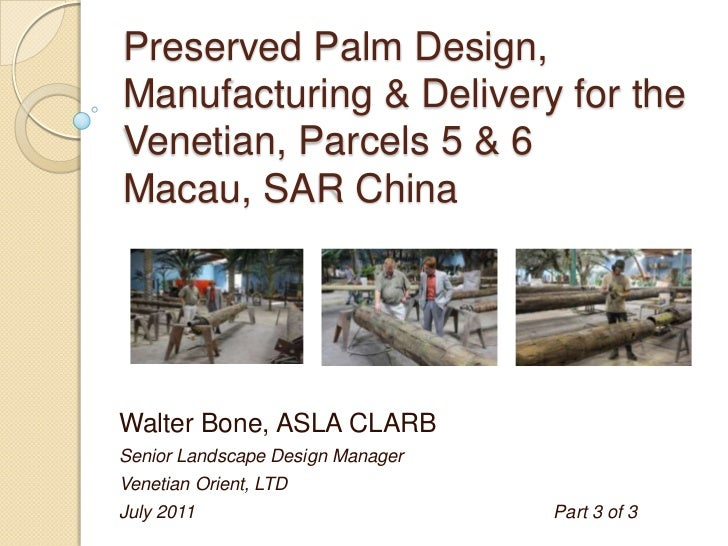 Preserved Palm Design,Manufacturing & Delivery for theVenetian, Parcels 5 & 6Macau, SAR ChinaWalter Bone, ASLA CLARBSenior...