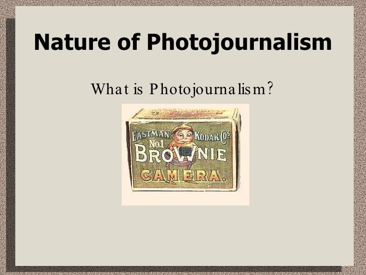 Nature of Photojournalism What is Photojournalism?