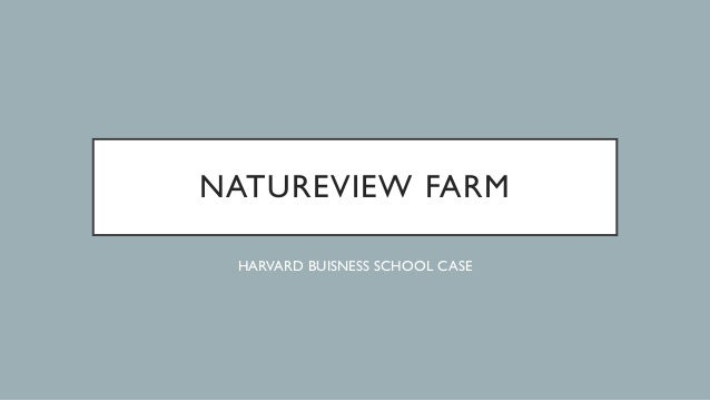 natureview case Nature view farms case study 1323 words nov 26th, 2010 6 pages graham keeley and alex haimson option 1 after analyzing real and projected data and environmental factors (competition, technology, economics) we found that moving into supermarkets could have both positive and negative repercussions.