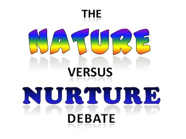 nature versus nurture debate essay Third web papers on serendip homosexuality: born or made kristin giamanco are we born the way we are therefore, i have addressed the nature versus nurture debate that we have spent many class discussions as well as many forum postings talking about.