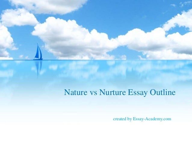 nature vs nurture behavior essays We will write a custom essay sample on these studies indicate there is a combination of both nature and nurture in behavior nature vs nurture.