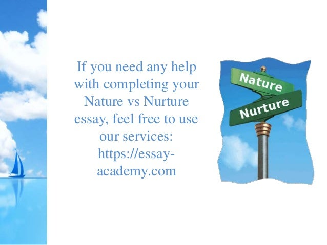 essay for nature vs nurture This is not an example of the work written by our professional essay writers   intelligence: nature vs nurture if we say intelligence is nature it means that.