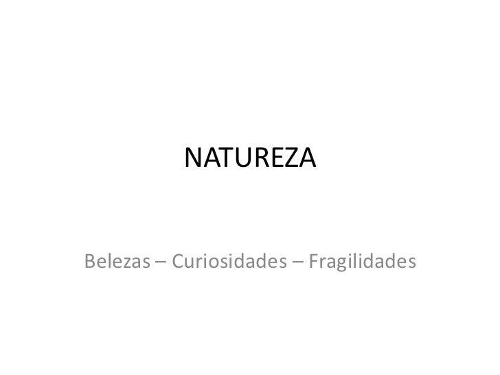 NATUREZABelezas – Curiosidades – Fragilidades