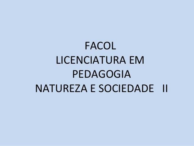 FACOL   LICENCIATURA EM      PEDAGOGIANATUREZA E SOCIEDADE II