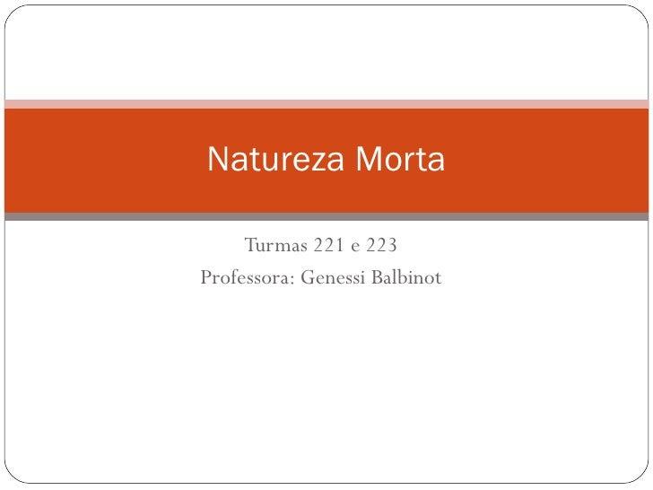 Turmas 221 e 223 Professora: Genessi Balbinot Natureza Morta