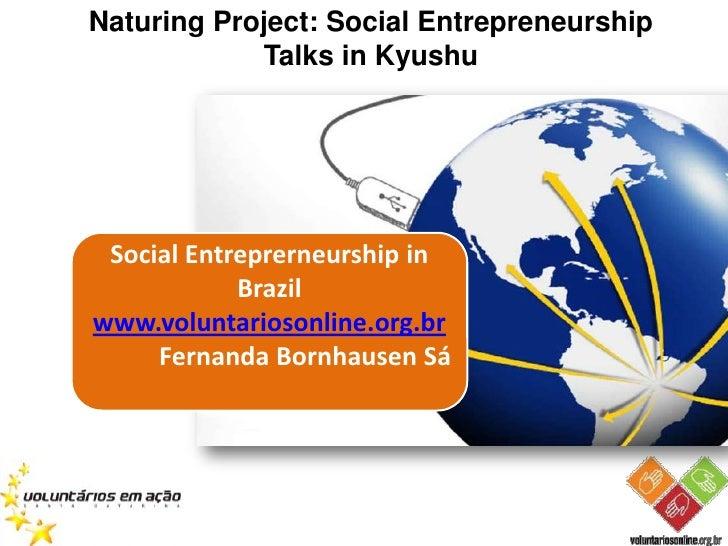 Naturing Project: Social Entrepreneurship            Talks in Kyushu Social Entreprerneurship in            Brazilwww.volu...