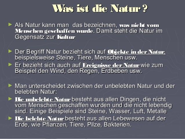Was ist die Natur?Was ist die Natur? ► Als Natur kann man das bezeichnen,Als Natur kann man das bezeichnen, was nicht vo...