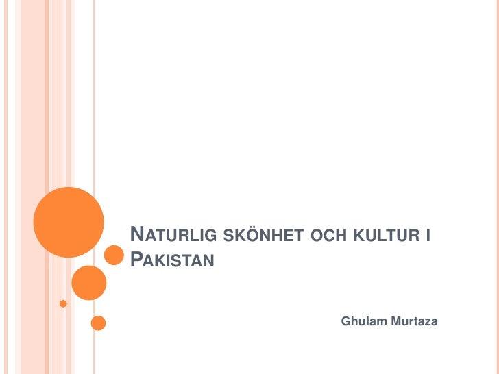 NATURLIG SKÖNHET OCH KULTUR IPAKISTAN                    Ghulam Murtaza