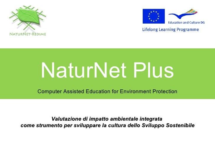 NaturNet Plus Computer Assisted Education for Environment Protection Valutazione di impatto ambientale integrata  come str...