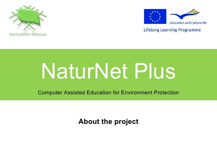 NaturNet Plus Computer Assisted Education for Environment Protection About the project