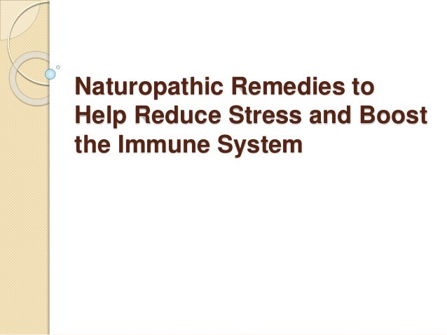 Naturopathic Remedies to Help Reduce Stress and Boost the Immune System