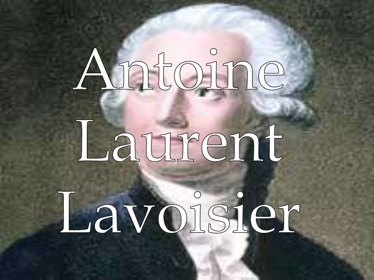 Antoine Laurent Lavoisier <br />