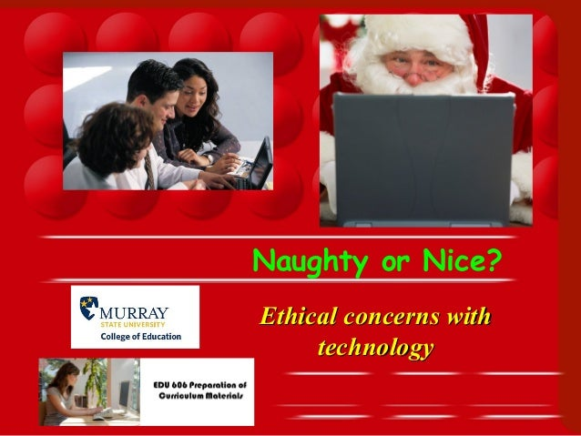 Ethical concerns withEthical concerns with technologytechnology Naughty or Nice?