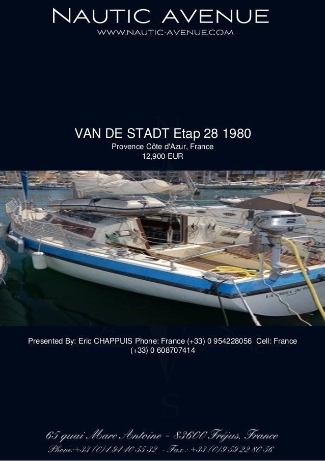 VAN DE STADT Etap 28 1980 Provence Côte d'Azur, France 12,900 EUR Presented By: Eric CHAPPUIS Phone: France (+33) 0 954228...