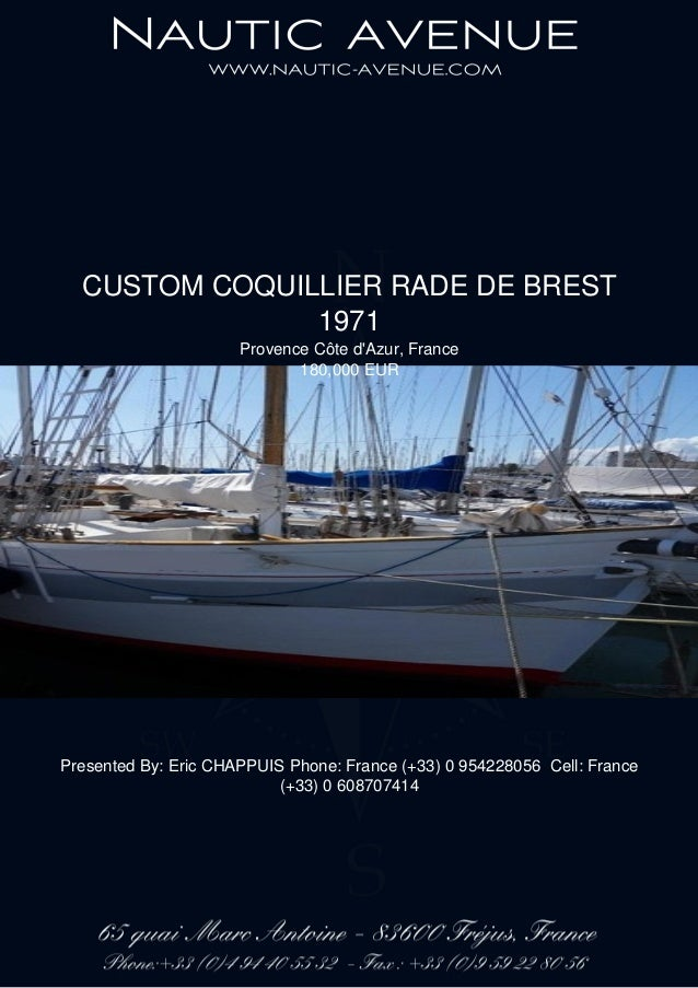 CUSTOM COQUILLIER RADE DE BREST 1971 Provence Côte d'Azur, France 180,000 EUR Presented By: Eric CHAPPUIS Phone: France (+...