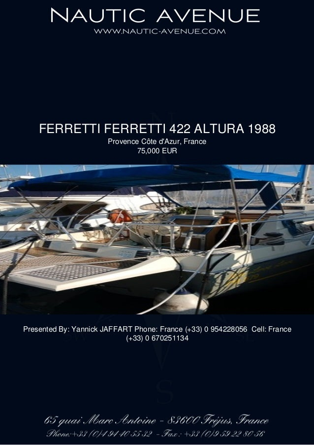 FERRETTI FERRETTI 422 ALTURA 1988 Provence Côte d'Azur, France 75,000 EUR Presented By: Yannick JAFFART Phone: France (+33...