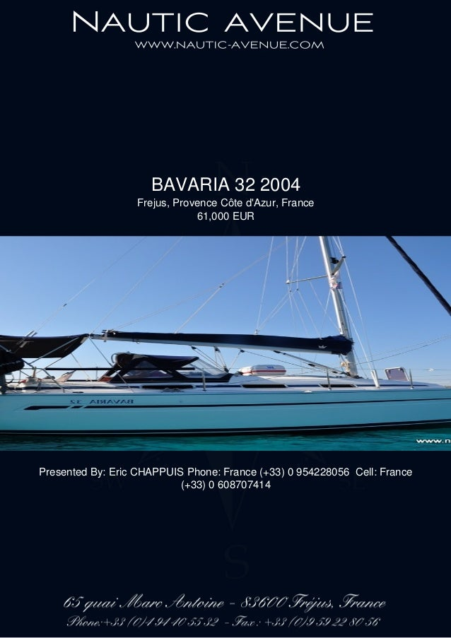 BAVARIA 32 2004 Frejus, Provence Côte d'Azur, France 61,000 EUR Presented By: Eric CHAPPUIS Phone: France (+33) 0 95422805...