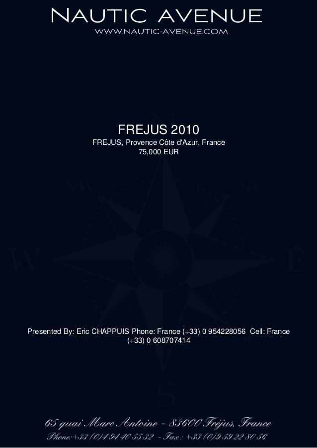 FREJUS 2010 FREJUS, Provence Côte d'Azur, France 75,000 EUR Presented By: Eric CHAPPUIS Phone: France (+33) 0 954228056 Ce...