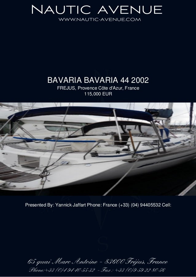 BAVARIA BAVARIA 44 2002 FREJUS, Provence Côte d'Azur, France 115,000 EUR Presented By: Yannick Jaffart Phone: France (+33)...