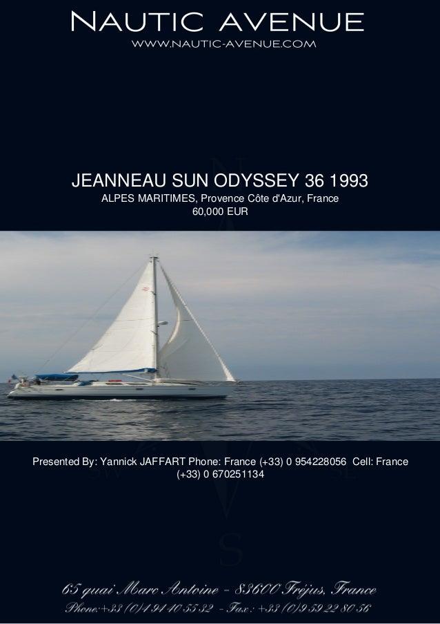 JEANNEAU SUN ODYSSEY 36 1993 ALPES MARITIMES, Provence Côte d'Azur, France 60,000 EUR Presented By: Yannick JAFFART Phone:...