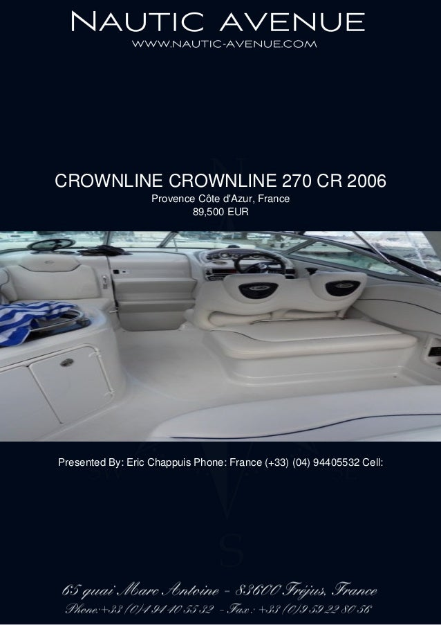 CROWNLINE CROWNLINE 270 CR 2006 Provence Côte d'Azur, France 89,500 EUR Presented By: Eric Chappuis Phone: France (+33) (0...