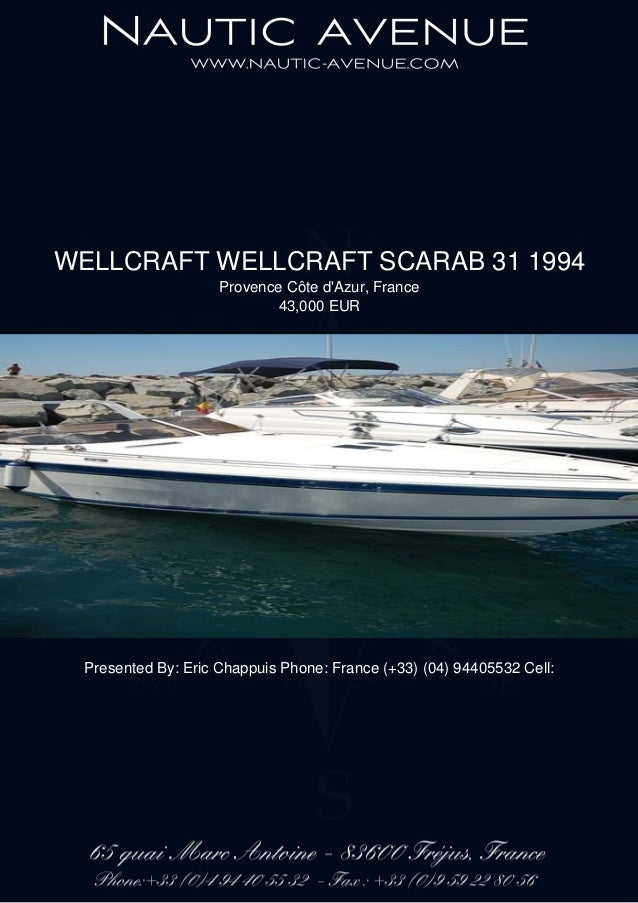 WELLCRAFT WELLCRAFT SCARAB 31 1994 Provence Côte d'Azur, France 43,000 EUR Presented By: Eric Chappuis Phone: France (+33)...