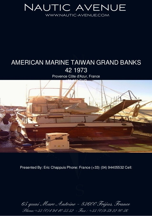 AMERICAN MARINE TAIWAN GRAND BANKS 42 1973 Provence Côte d'Azur, France 159,000 EUR Presented By: Eric Chappuis Phone: Fra...