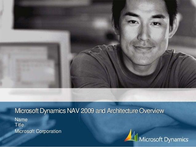MicrosoftDynamics NAV 2009 and Architecture OverviewNameTitleMicrosoft Corporation