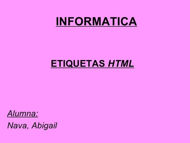INFORMATICA              ETIQUETAS HTML     Alumna: Nava, Abigail