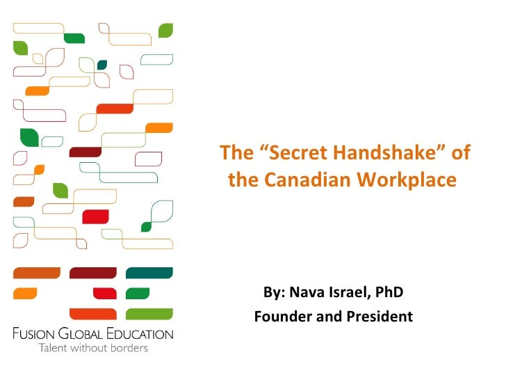 """The """"Secret Handshake"""" of the Canadian Workplace    By: Nava Israel, PhD   Founder and President"""