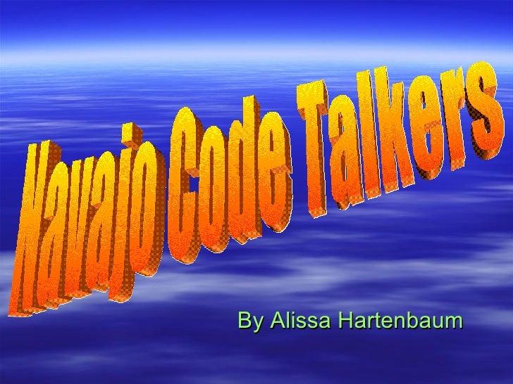 By Alissa Hartenbaum Navajo Code Talkers