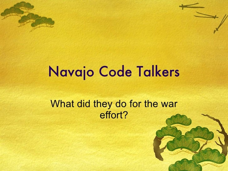 Navajo Code Talkers What did they do for the war effort?