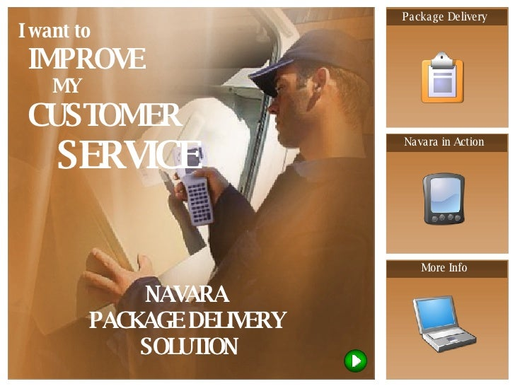 NAVARA  PACKAGE DELIVERY  SOLUTION I want to IMPROVE MY  CUSTOMER  SERVICE Package Delivery Navara in Action More Info